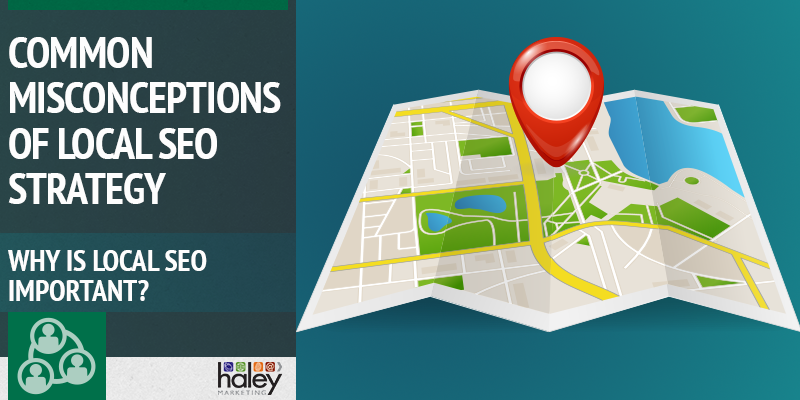 Common misconceptions of local SEO strategy.